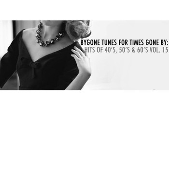 Various Artists - Bygone Tunes for Times Gone By: Hits of 40's, 50's & 60's, Vol. 15