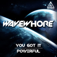 Wavewhore - You Got It / Powerful