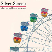 Silver Screen - When You and I Were Very Young