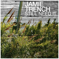 Jamie Trench - Still Need It