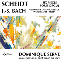 "Dominique Serve - Scheidt: Organ Works & Bach: Variations for Organ, BWV769 ""Vom Himmel hoch"""