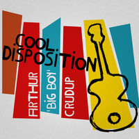 Arthur 'Big Boy' Crudup - Cool Disposition