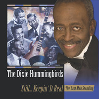 The Dixie Hummingbirds - Still... Keepin' It Real: The Last Man Standing