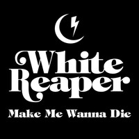 White Reaper - Make Me Wanna Die