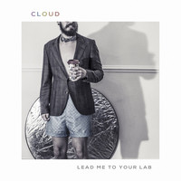Cloud - Lead Me To Your Lab