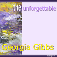 Georgia Gibbs - Georgia Gibbs – the Unforgettable
