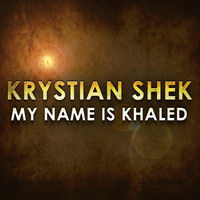 Krystian Shek - My Name Is Khaled