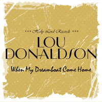 Lou Donaldson - When My Dreamboat Come Home