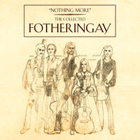 Fotheringay - Nothing More - The Collected Fotheringay