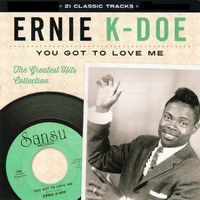 Ernie K-Doe - You Got to Love Me the Greatest Hits Collection