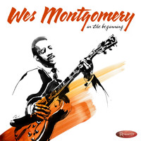 Wes Montgomery - In the Beginning