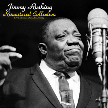 Jimmy Rushing - Remastered Collection