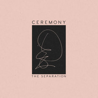Ceremony - The Separation