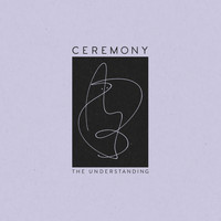 Ceremony - The Understanding