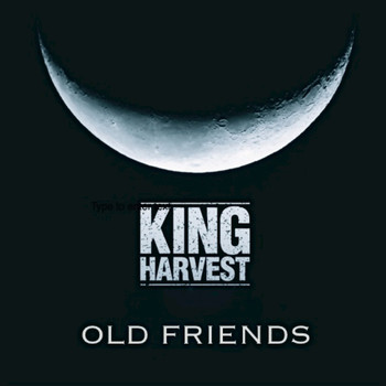 King Harvest - Old Friends