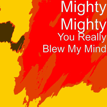 Mighty Mighty - You Really Blew My Mind