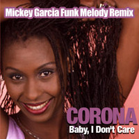 Corona - Baby, I Don't Care (Mickey Garcia Funk Melody Remix)