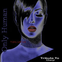 Tatiana - Only Human: Tribute to Cheryl