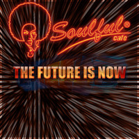 Soulful-Cafe - The Future Is Now