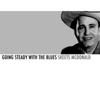 Skeets McDonald - Going Steady with the Blues