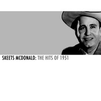Skeets McDonald - Skeets Mcdonald: The Hits of 1951