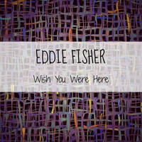 Eddie Fisher - Wish You Were Here