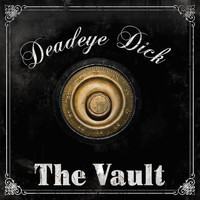 Deadeye Dick - The Vault