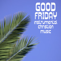 Easter Music - Good Friday, Instrumental Christian Music for Praise & Worship