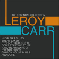 Leroy Carr - The Essential Collection