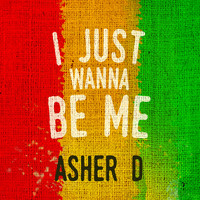 Asher D - I Just Wanna Be Me