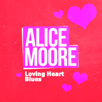 Alice Moore - Loving Heart Blues