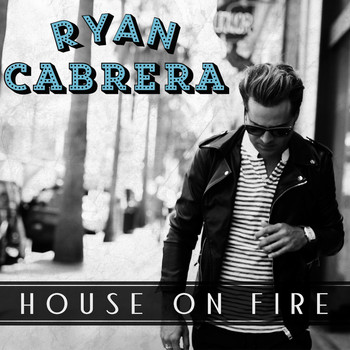Ryan Cabrera - House On Fire