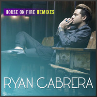 Ryan Cabrera - House On Fire (Remixes)