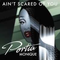 Portia Monique - Ain't Scared of You