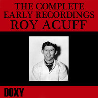 Roy Acuff - The Complete Early Recordings Roy Acuff (Doxy Collection, Remastered)