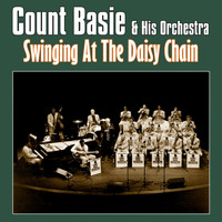 Count Basie & His Orchestra - Swinging at the Daisy Chain