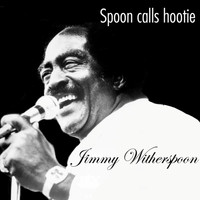 Jimmy Witherspoon - Spoon Calls Hootie