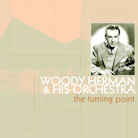 Woody Herman & His Orchestra - The Turning Point