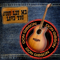 Don Gibson - Just Let Me Love You