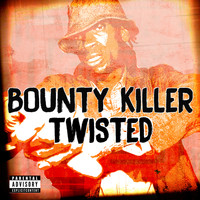 Bounty Killer - Twisted (Explicit)