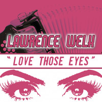 Lawrence Welk - Love Those Eyes