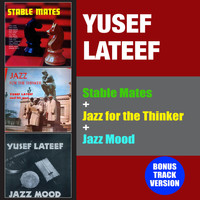 Yusef Lateef - Stable Mates + Jazz for the Thinker + Jazz Mood (Bonus Track Version)