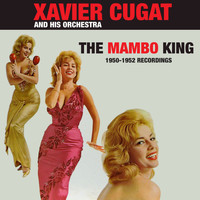 Xavier Cugat - The Mambo King: 1950 - 1952 Recordings