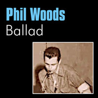 Phil Woods - Ballad
