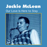 Jackie McLean - Our Love Is Here to Stay