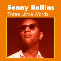 Sonny Rollins - Three Little Words