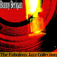 Bunny Berigan - The Fabulous Jazz Collection