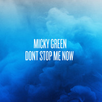 Micky Green - Don't Stop Me Now - Single