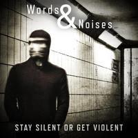 Words and Noises - Stay Silent or Get Violent