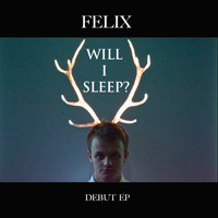 Felix - Will I Sleep?